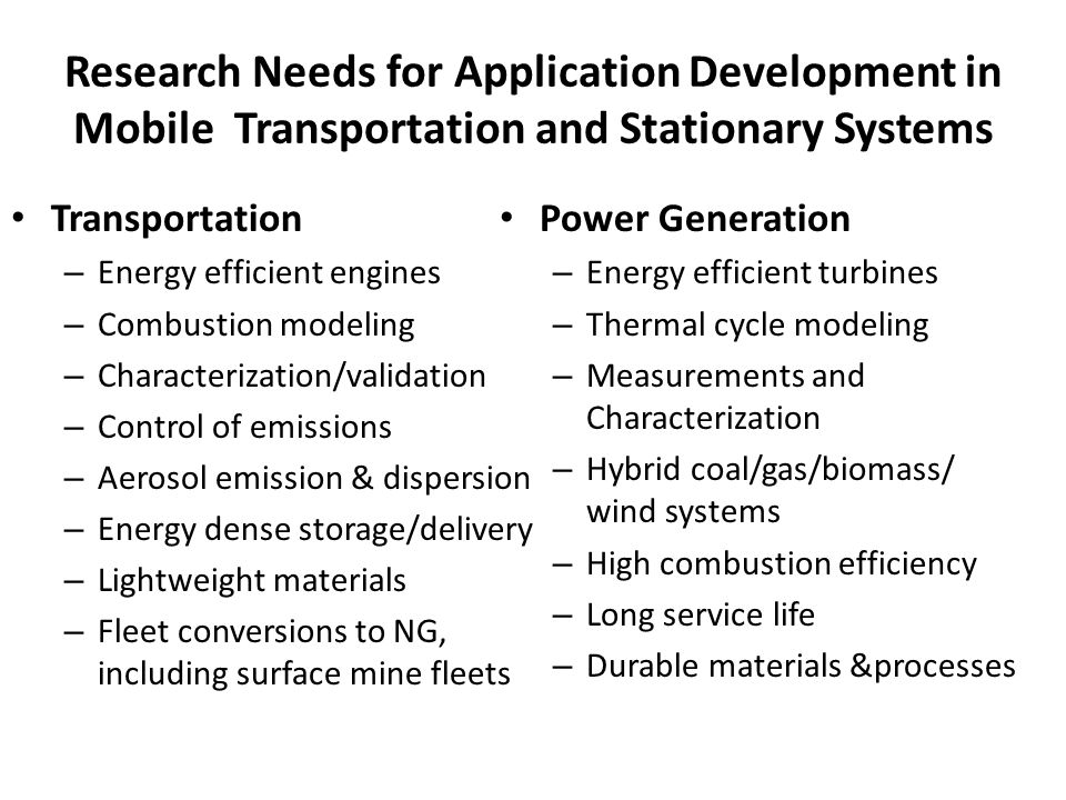 Research Needs for Application Development in Mobile Transportation and Stationary Systems Transportation – Energy efficient engines – Combustion mode
