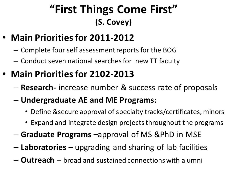 """First Things Come First"" (S. Covey) Main Priorities for 2011-2012 – Complete four self assessment reports for the BOG – Conduct seven national search"