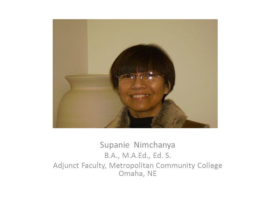Supanie Nimchanya B.A., M.A.Ed., Ed. S. Adjunct Faculty, Metropolitan Community College Omaha, NE