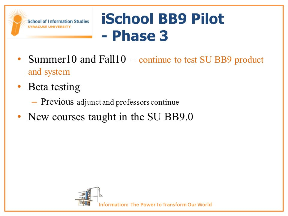 iSchool BB9 Pilot - Phase 3 Summer10 and Fall10 – continue to test SU BB9 product and system Beta testing – Previous adjunct and professors continue N