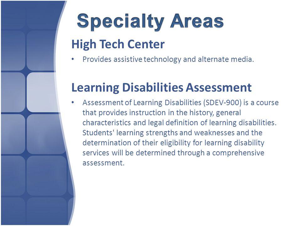 High Tech Center Provides assistive technology and alternate media.