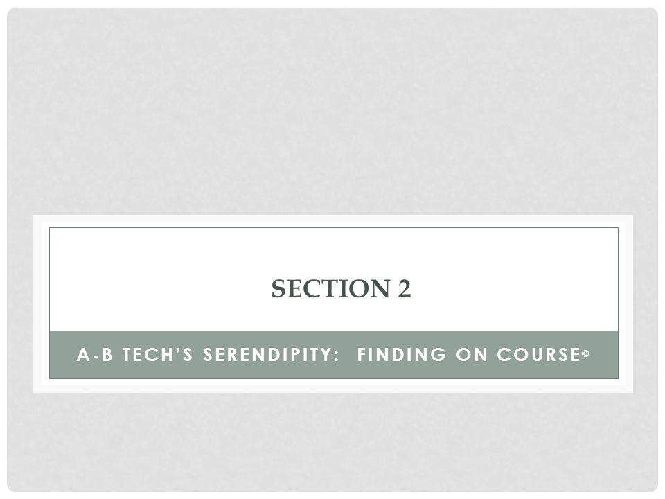 SECTION 2 A-B TECH'S SERENDIPITY: FINDING ON COURSE ©