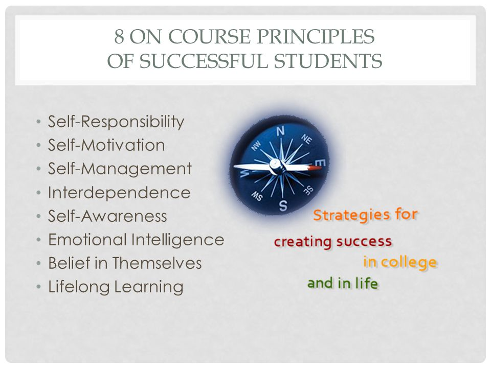 8 ON COURSE PRINCIPLES OF SUCCESSFUL STUDENTS Self-Responsibility Self-Motivation Self-Management Interdependence Self-Awareness Emotional Intelligenc