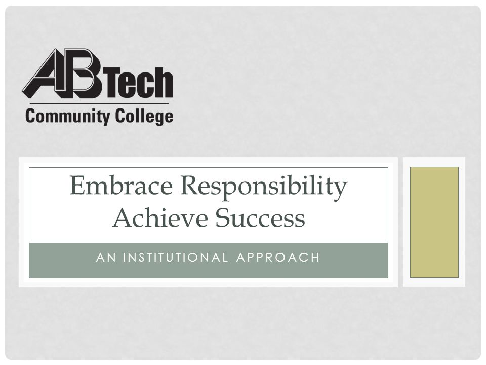 DESCRIPTION Learn about one college's approach to: instill student success principles of personal responsibility self-management motivation build commitment for the principles in faculty & staff develop foundational initiatives in instruction & student services implement evaluation