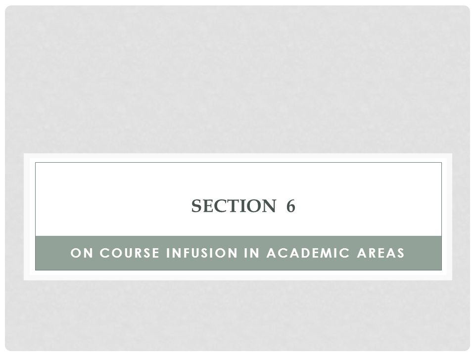 SECTION 6 ON COURSE INFUSION IN ACADEMIC AREAS
