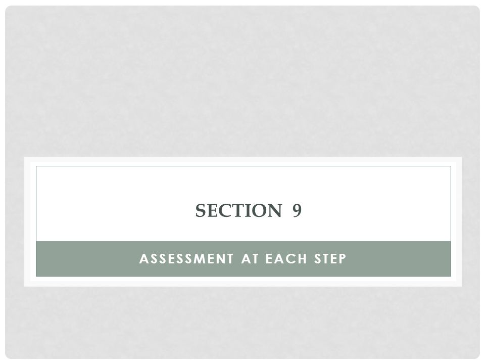 SECTION 9 ASSESSMENT AT EACH STEP