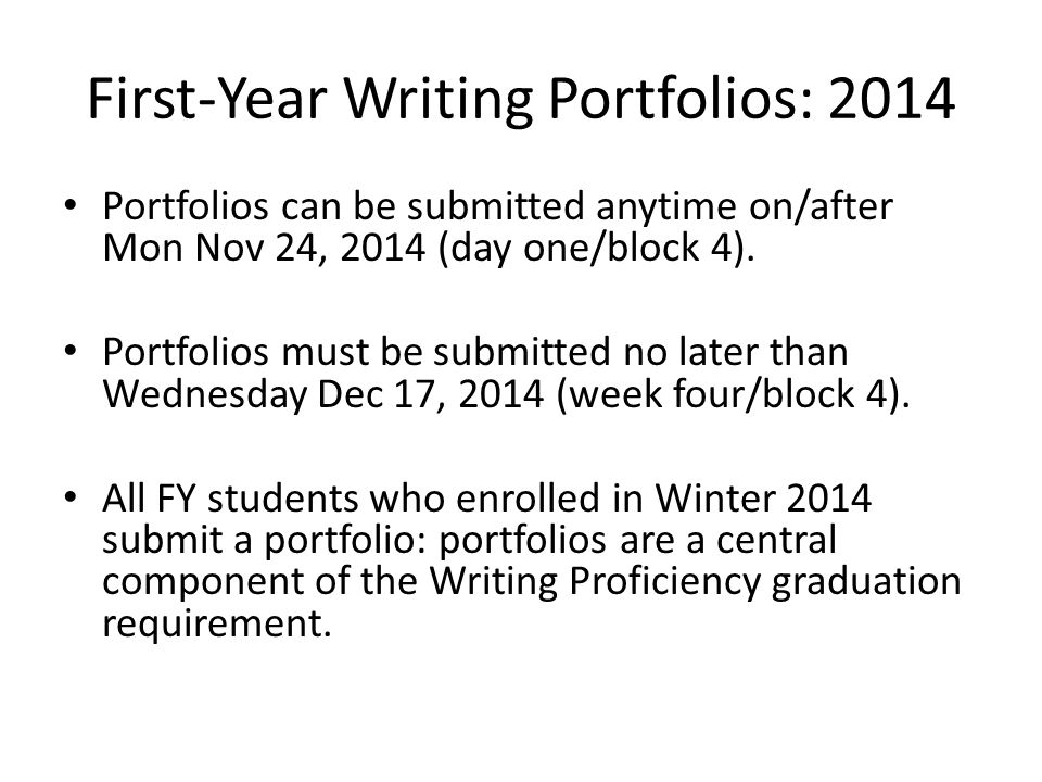 First-Year Writing Portfolios: 2014 Portfolios can be submitted anytime on/after Mon Nov 24, 2014 (day one/block 4).