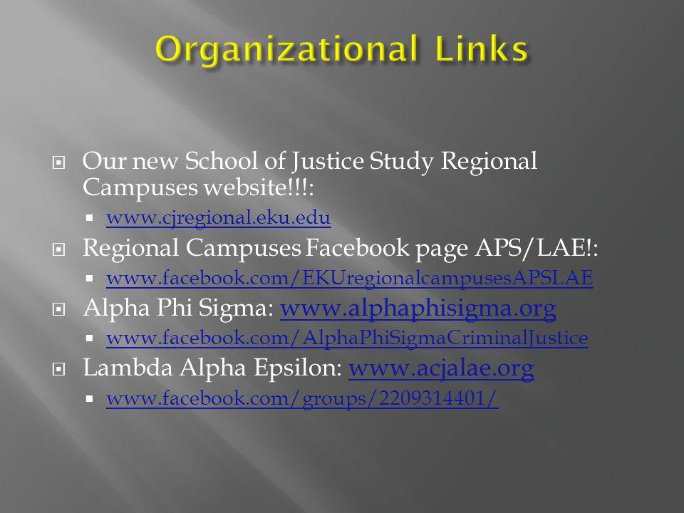  Our new School of Justice Study Regional Campuses website!!!:  www.cjregional.eku.edu www.cjregional.eku.edu  Regional Campuses Facebook page APS/LAE!:  www.facebook.com/EKUregionalcampusesAPSLAE www.facebook.com/EKUregionalcampusesAPSLAE  Alpha Phi Sigma: www.alphaphisigma.orgwww.alphaphisigma.org  www.facebook.com/AlphaPhiSigmaCriminalJustice www.facebook.com/AlphaPhiSigmaCriminalJustice  Lambda Alpha Epsilon: www.acjalae.orgwww.acjalae.org  www.facebook.com/groups/2209314401/ www.facebook.com/groups/2209314401/