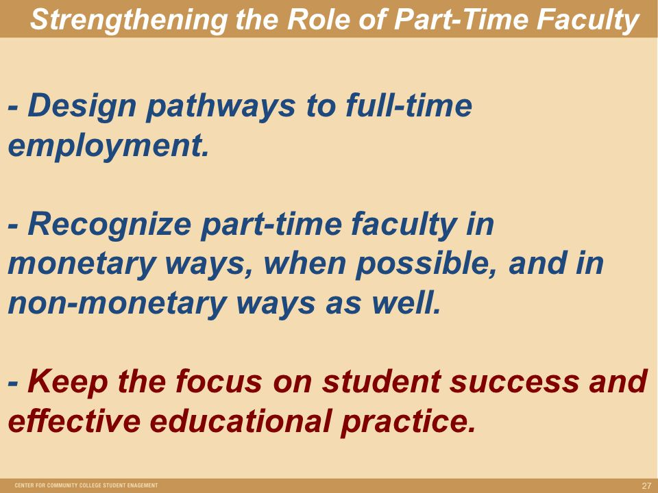 Strengthening the Role of Part-Time Faculty 27 - Design pathways to full-time employment.