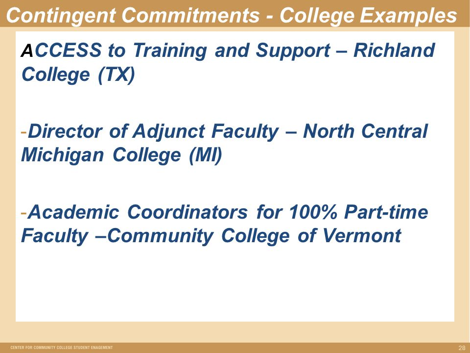 Contingent Commitments - College Examples A CCESS to Training and Support – Richland College (TX) -Director of Adjunct Faculty – North Central Michigan College (MI) -Academic Coordinators for 100% Part-time Faculty –Community College of Vermont 28