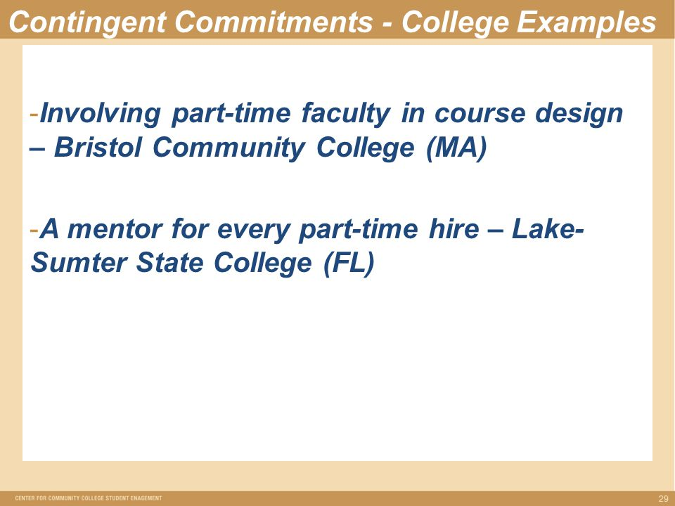 Contingent Commitments - College Examples -Involving part-time faculty in course design – Bristol Community College (MA) -A mentor for every part-time hire – Lake- Sumter State College (FL) 29