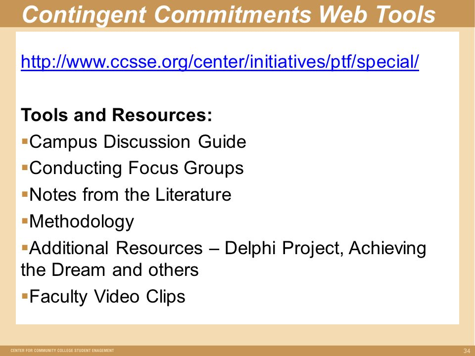 Contingent Commitments Web Tools   Tools and Resources:  Campus Discussion Guide  Conducting Focus Groups  Notes from the Literature  Methodology  Additional Resources – Delphi Project, Achieving the Dream and others  Faculty Video Clips 34