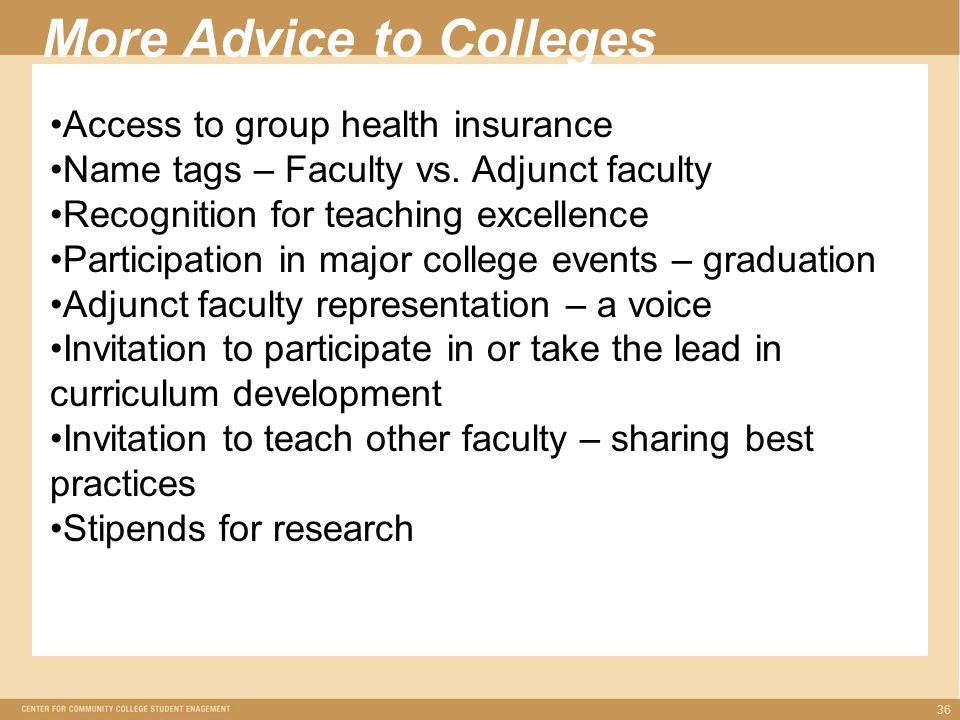 36 More Advice to Colleges Access to group health insurance Name tags – Faculty vs.