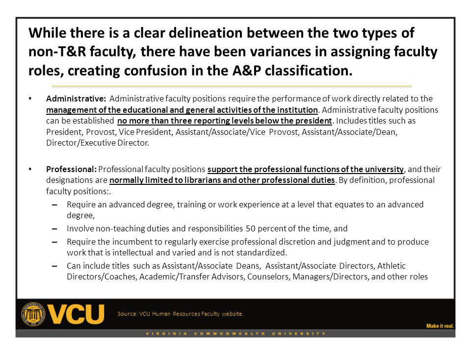 While there is a clear delineation between the two types of non-T&R faculty, there have been variances in assigning faculty roles, creating confusion in the A&P classification.