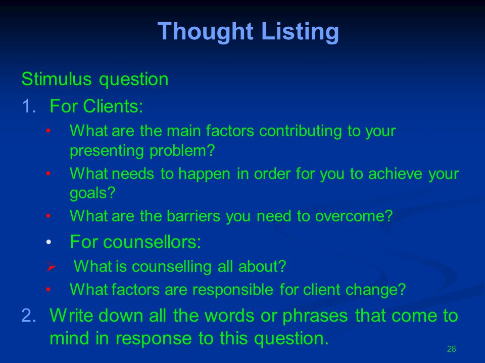 Thought Listing Stimulus question 1.For Clients: What are the main factors contributing to your presenting problem.