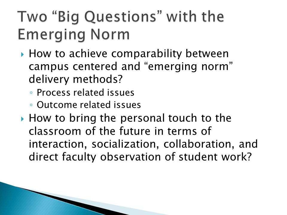  How to achieve comparability between campus centered and emerging norm delivery methods.