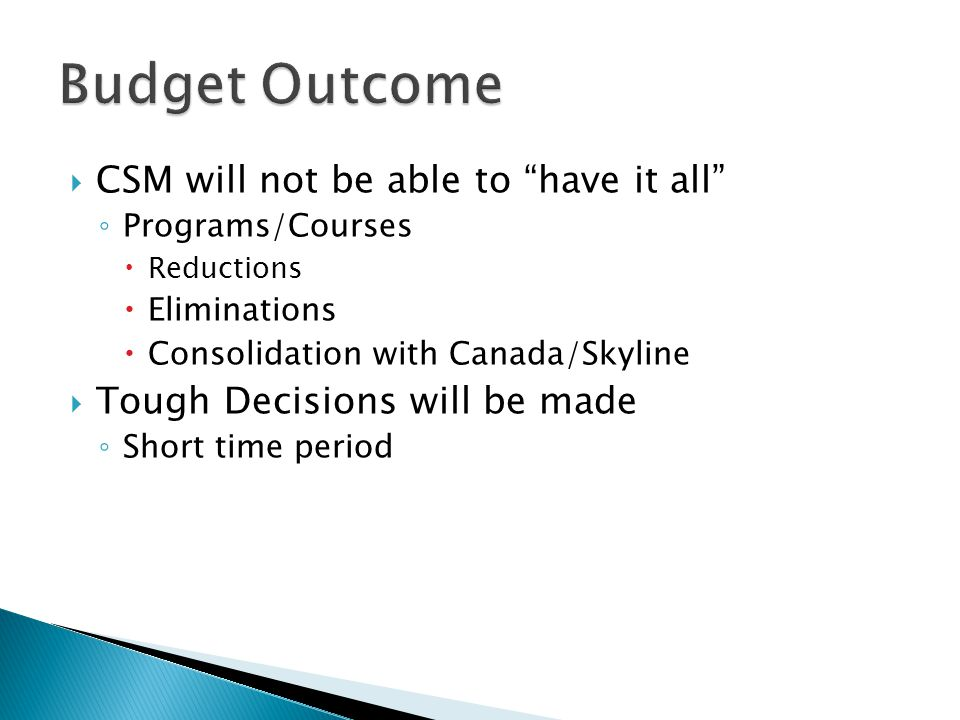 " CSM will not be able to ""have it all"" ◦ Programs/Courses  Reductions  Eliminations  Consolidation with Canada/Skyline  Tough Decisions will be m"
