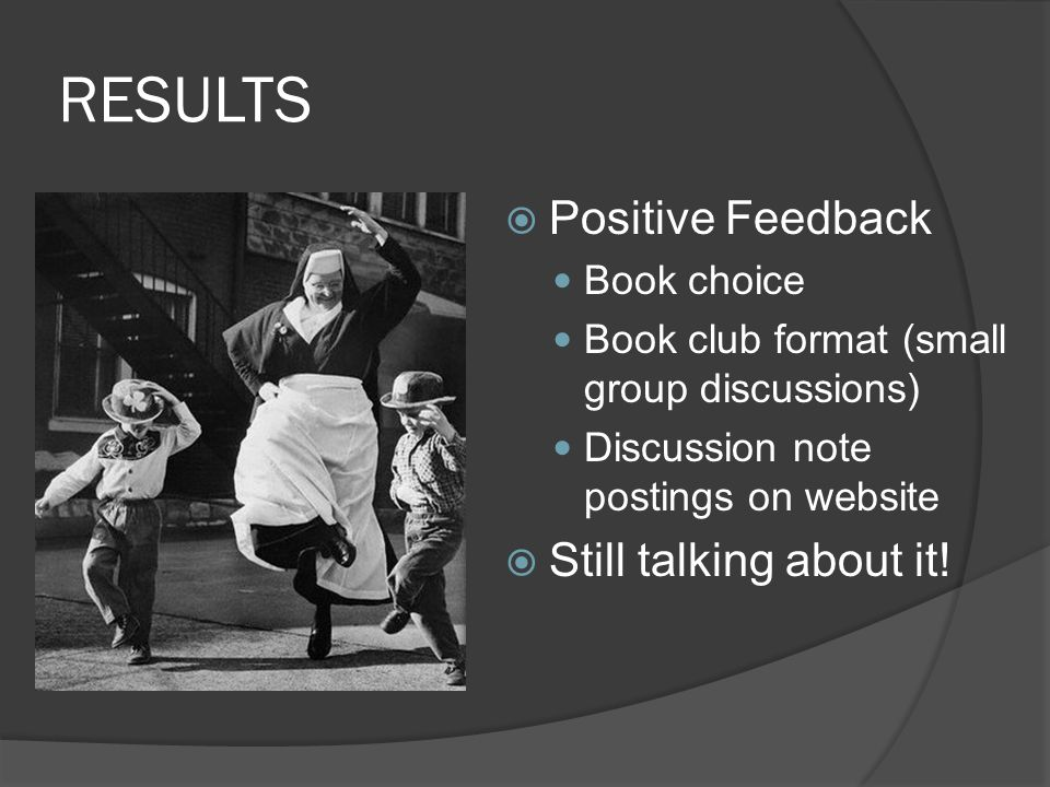 RESULTS  Positive Feedback Book choice Book club format (small group discussions) Discussion note postings on website  Still talking about it!