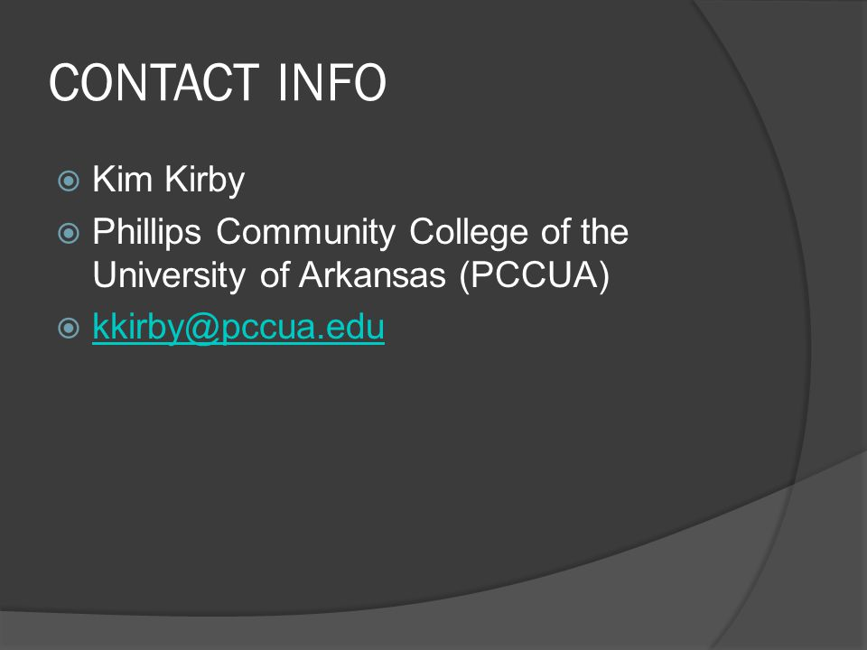 CONTACT INFO  Kim Kirby  Phillips Community College of the University of Arkansas (PCCUA)  kkirby@pccua.edu kkirby@pccua.edu