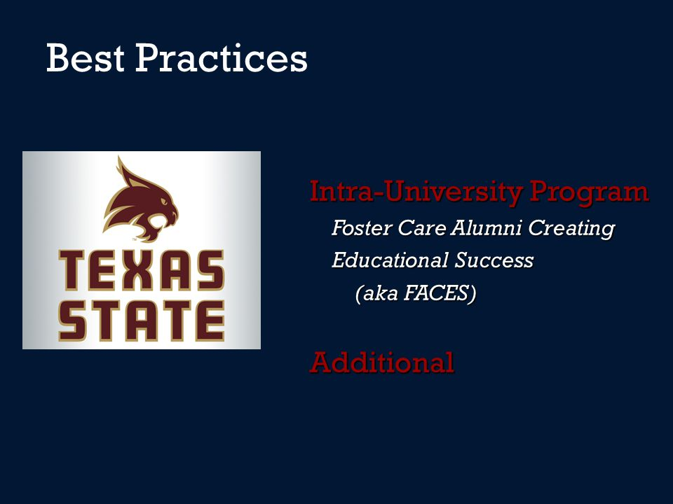 Best Practices Intra-University Program Foster Care Alumni Creating Foster Care Alumni Creating Educational Success Educational Success (aka FACES) Additional