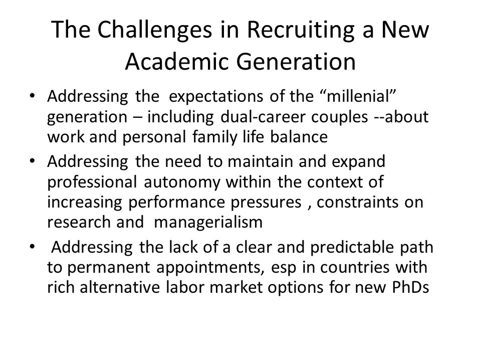 "The Challenges in Recruiting a New Academic Generation Addressing the expectations of the ""millenial"" generation – including dual-career couples --abo"