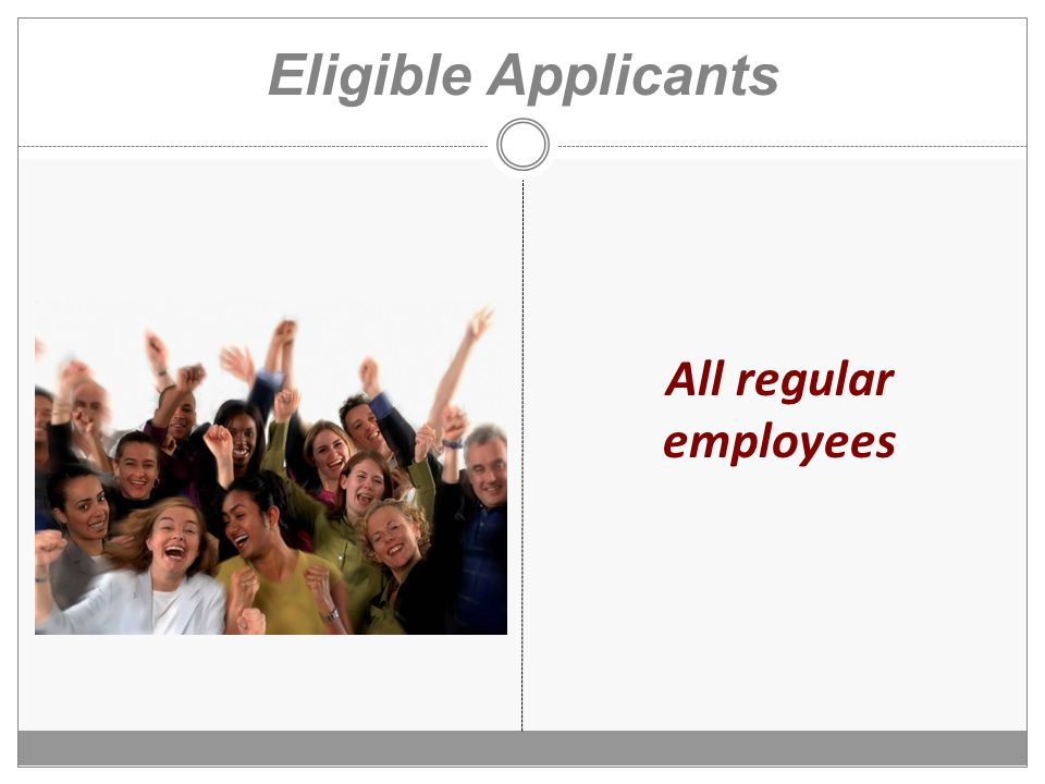 Eligible Applicants All regular employees