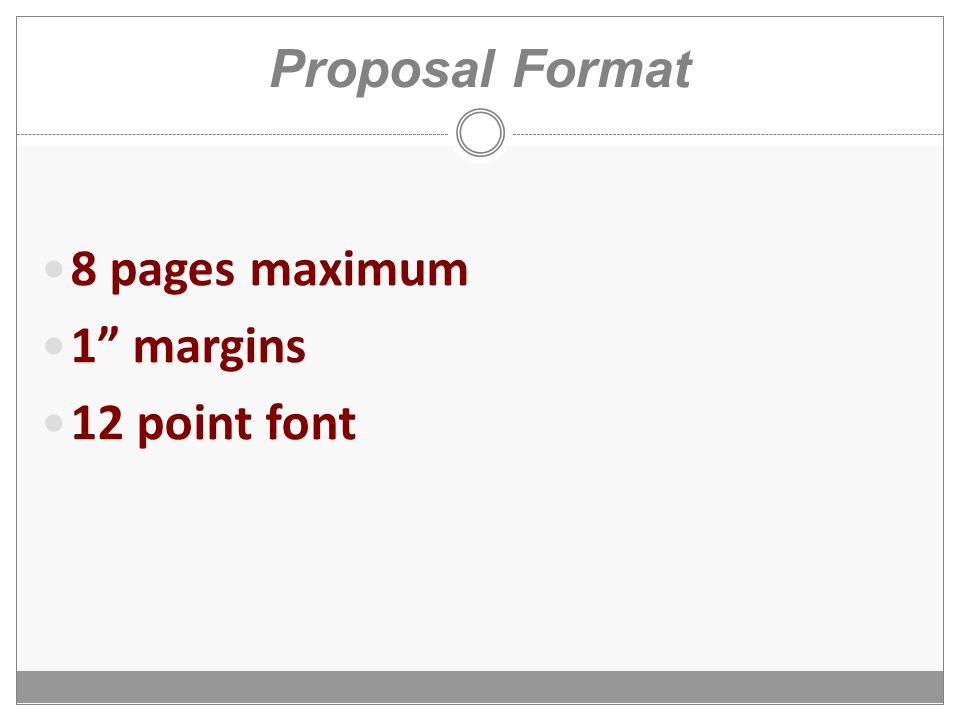 Proposal Format 8 pages maximum 1 margins 12 point font