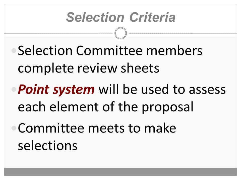 Selection Criteria Selection Committee members complete review sheets Point system will be used to assess each element of the proposal Committee meets to make selections