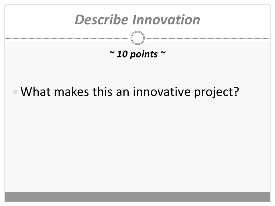 Describe Innovation ~ 10 points ~ What makes this an innovative project