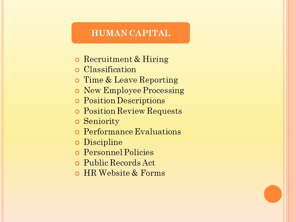 Recruitment & Hiring Classification Time & Leave Reporting New Employee Processing Position Descriptions Position Review Requests Seniority Performance Evaluations Discipline Personnel Policies Public Records Act HR Website & Forms HUMAN CAPITAL