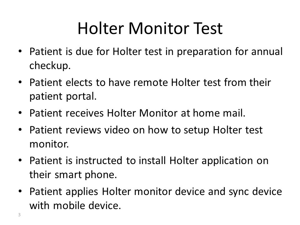 Holter Monitor Test Patient is due for Holter test in preparation for annual checkup. Patient elects to have remote Holter test from their patient por