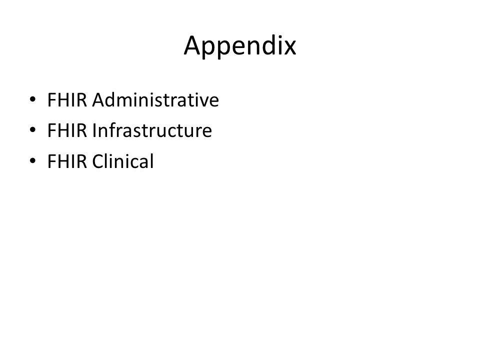 Appendix FHIR Administrative FHIR Infrastructure FHIR Clinical