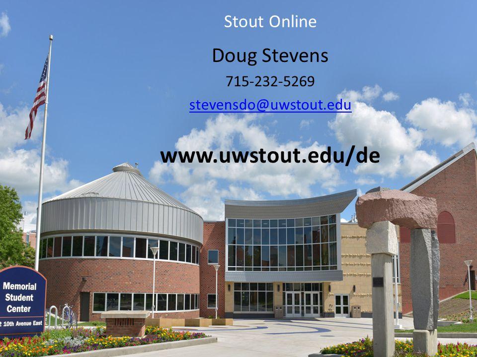 Doug Stevens 715-232-5269 stevensdo@uwstout.edu www.uwstout.edu/de Stout Online
