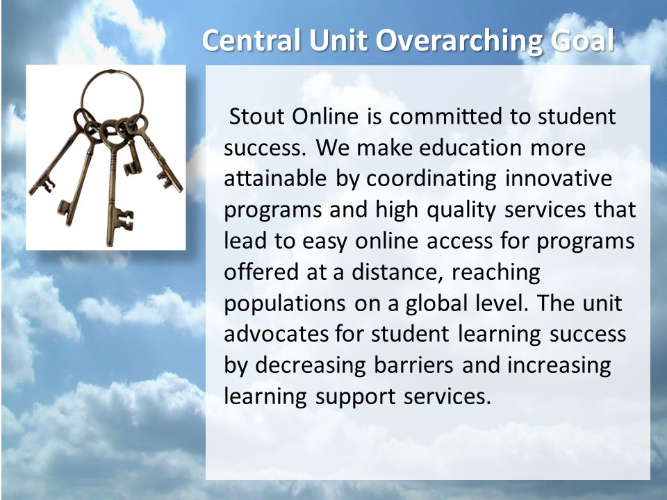 Central Unit Overarching Goal Stout Online is committed to student success.