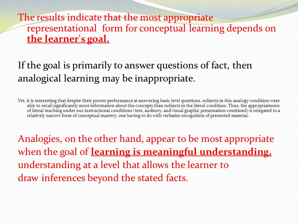 The results indicate that the most appropriate representational form for conceptual learning depends on the learner s goal.