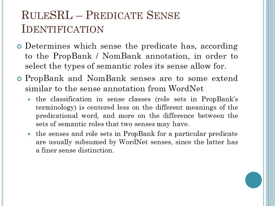 R ULE SRL – P REDICATE S ENSE I DENTIFICATION Determines which sense the predicate has, according to the PropBank / NomBank annotation, in order to select the types of semantic roles its sense allow for.