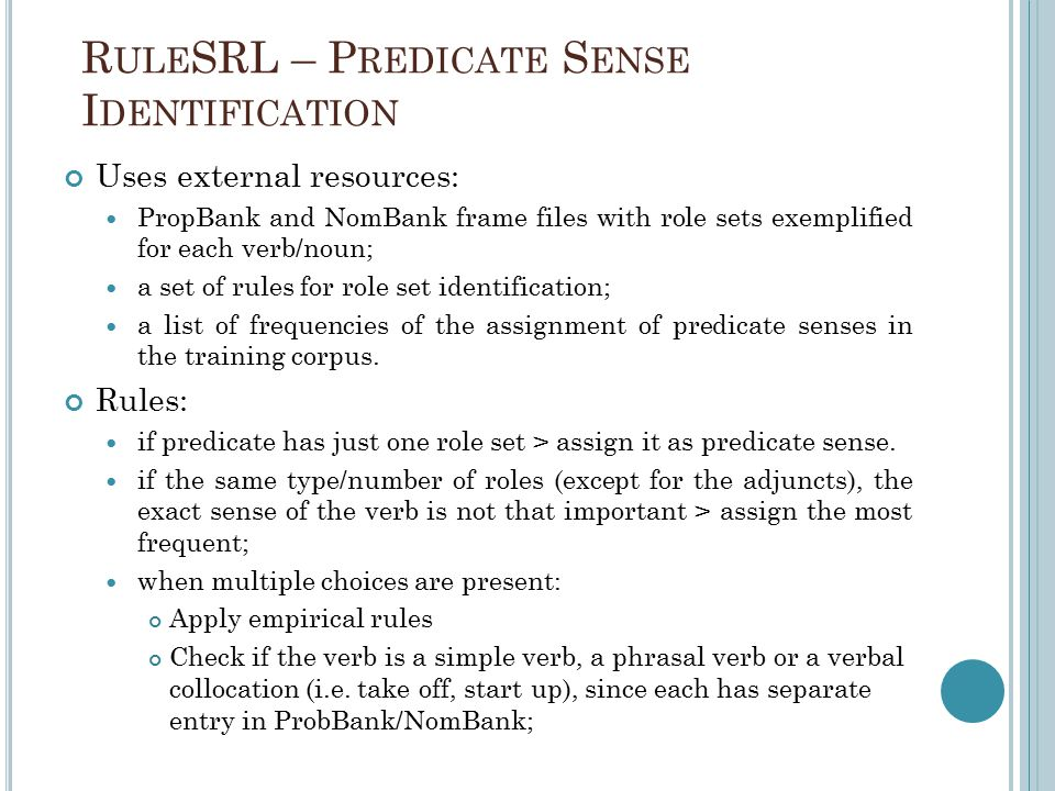 R ULE SRL – P REDICATE S ENSE I DENTIFICATION Uses external resources: PropBank and NomBank frame files with role sets exemplified for each verb/noun;
