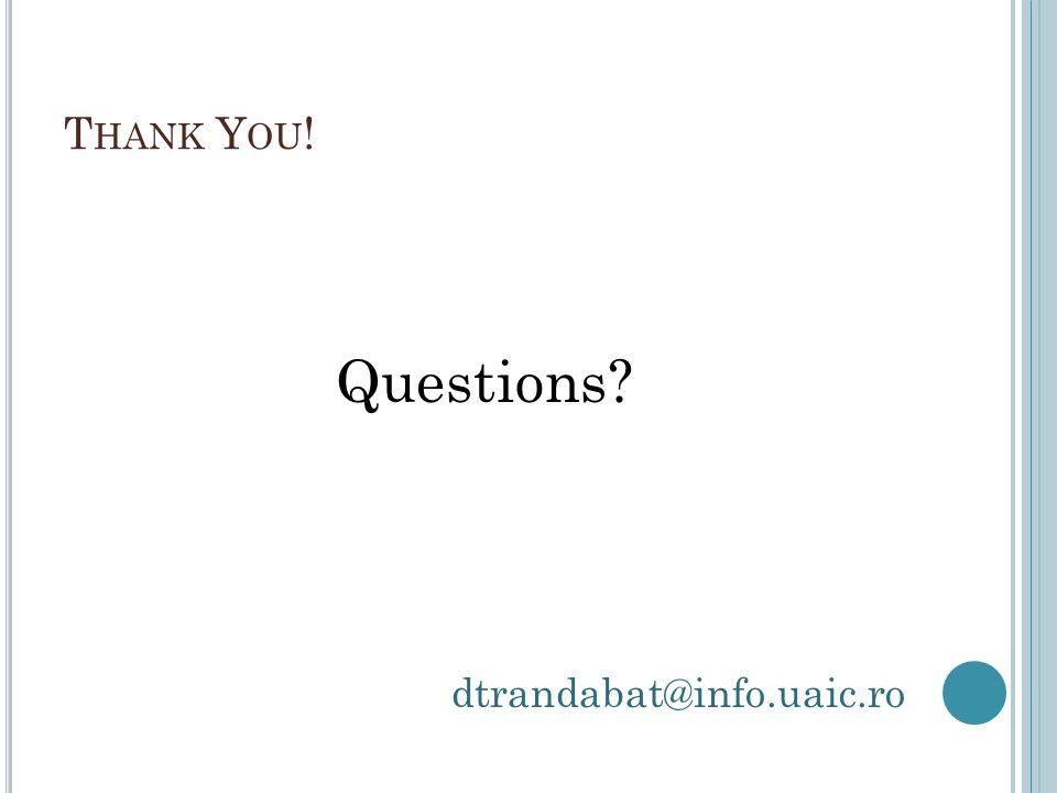 T HANK Y OU ! Questions? dtrandabat@info.uaic.ro
