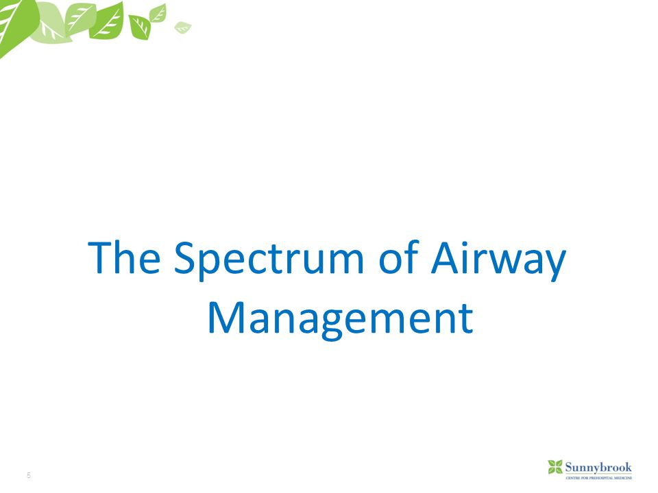 6 Objectives Appreciate the spectrum of airway management from simple maneuvers to complex interventions Appreciate proper monitoring and need for further management during and after airway intervention