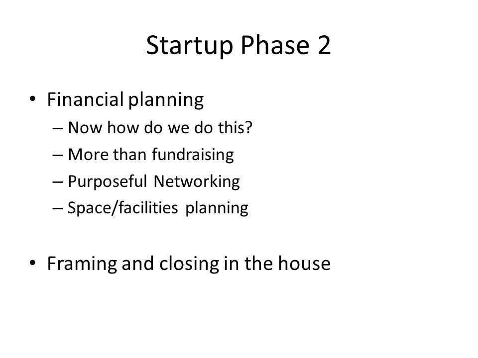 Startup Phase 2 Financial planning – Now how do we do this.