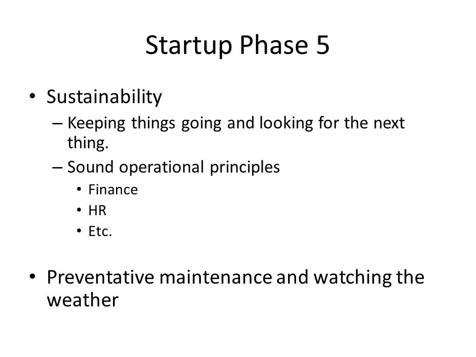 Startup Phase 5 Sustainability – Keeping things going and looking for the next thing.