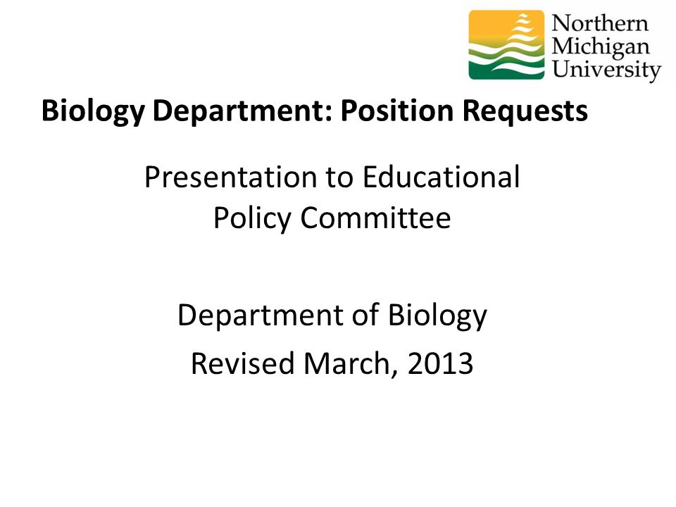 Presentation to Educational Policy Committee Department of Biology Revised March, 2013 Biology Department: Position Requests