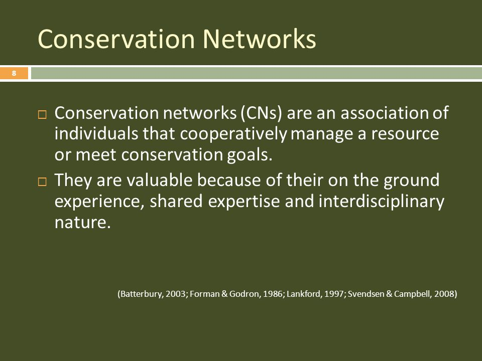 Conservation Networks 8  Conservation networks (CNs) are an association of individuals that cooperatively manage a resource or meet conservation goals.