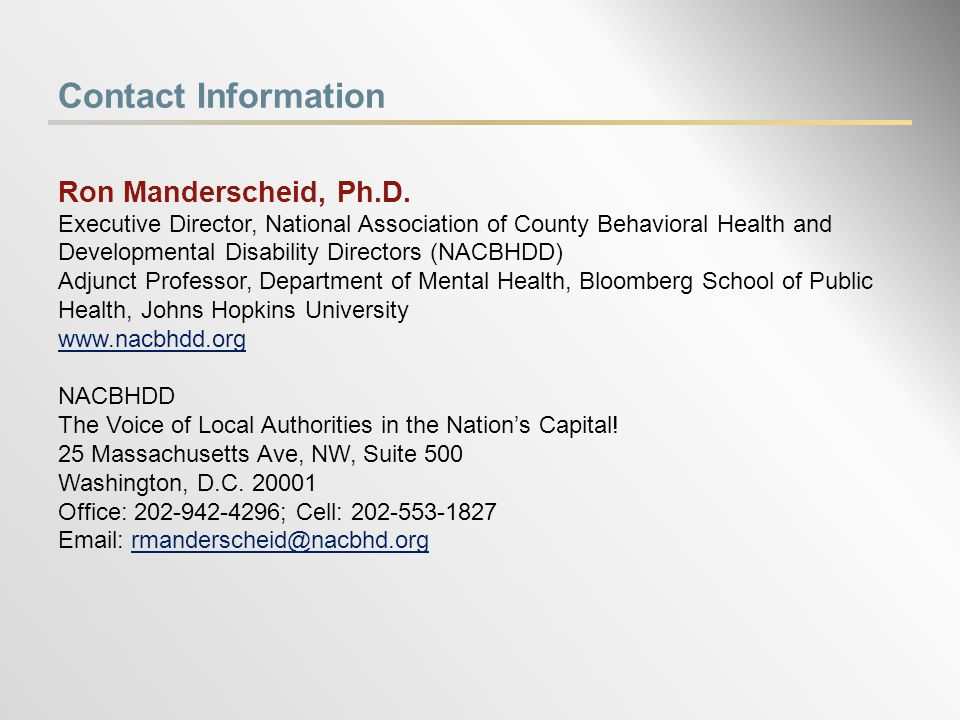 Contact Information Ron Manderscheid, Ph.D. Executive Director, National Association of County Behavioral Health and Developmental Disability Director