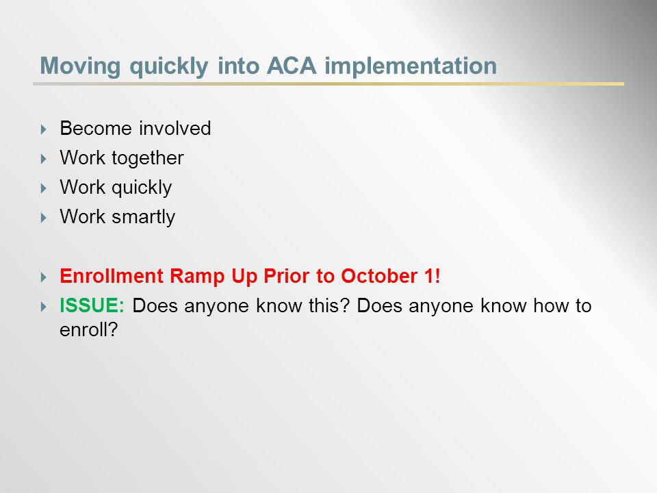  Become involved  Work together  Work quickly  Work smartly  Enrollment Ramp Up Prior to October 1.