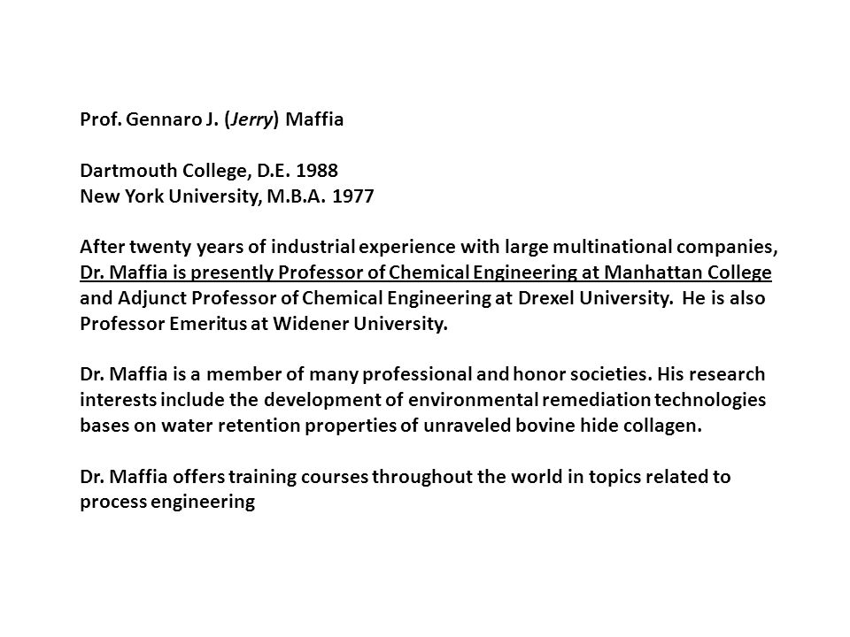 Prof. Gennaro J. (Jerry) Maffia Dartmouth College, D.E. 1988 New York University, M.B.A. 1977 After twenty years of industrial experience with large m