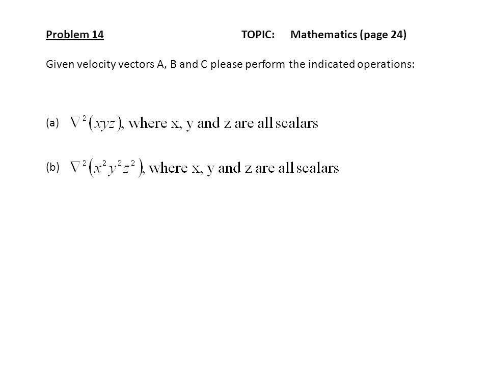 Problem 14TOPIC: Mathematics (page 24) Given velocity vectors A, B and C please perform the indicated operations: (a) (b)