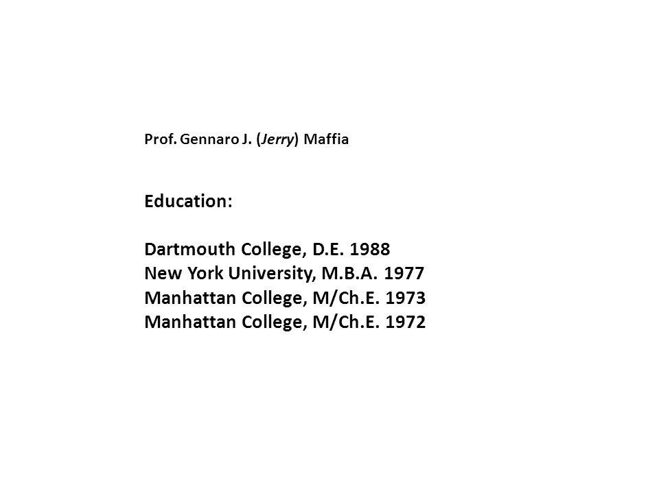 Prof. Gennaro J. (Jerry) Maffia Education: Dartmouth College, D.E.