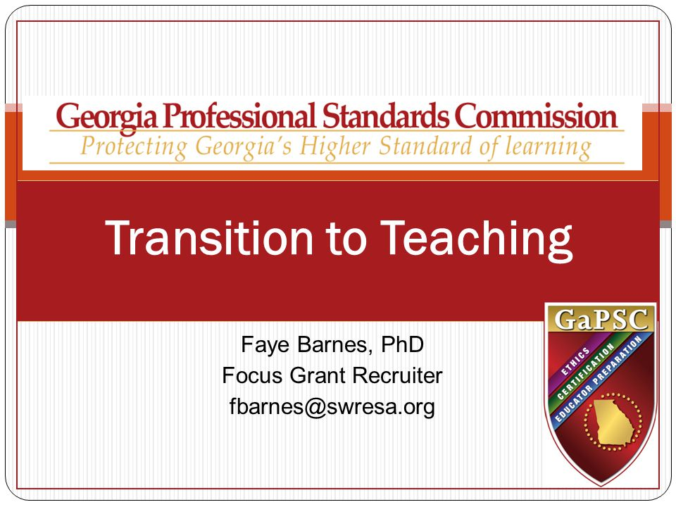 Transition to Teaching Faye Barnes, PhD Focus Grant Recruiter fbarnes@swresa.org