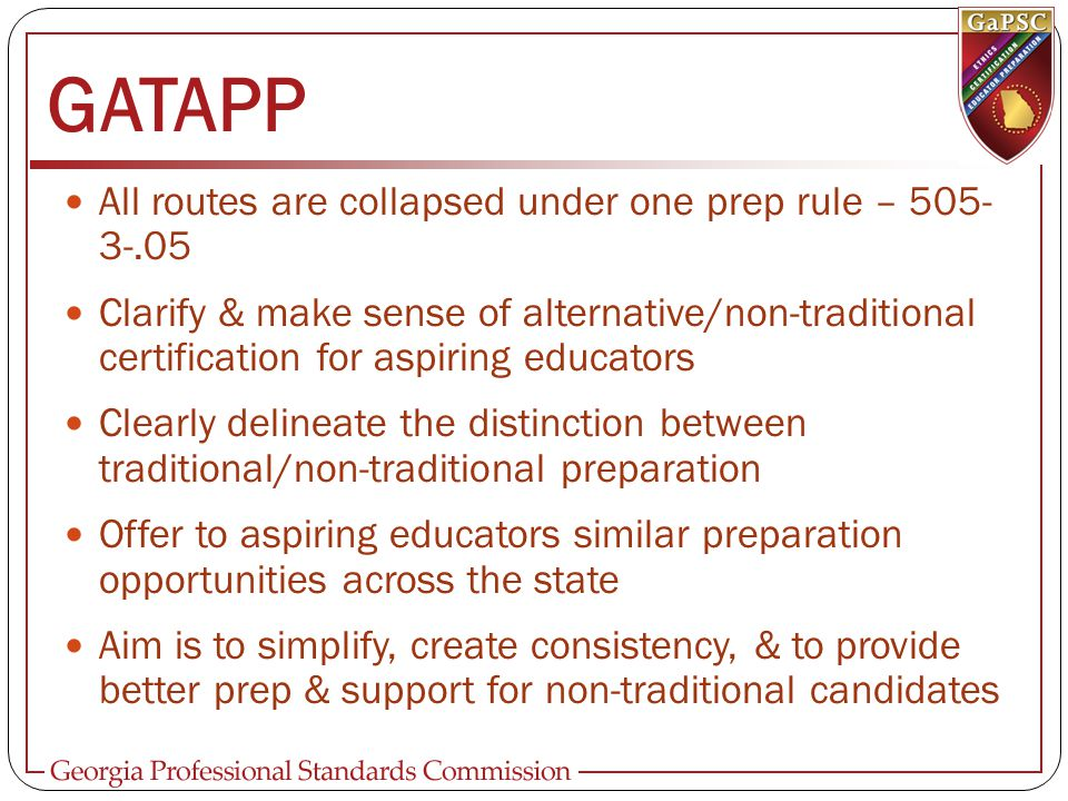 GATAPP All routes are collapsed under one prep rule – 505- 3-.05 Clarify & make sense of alternative/non-traditional certification for aspiring educat